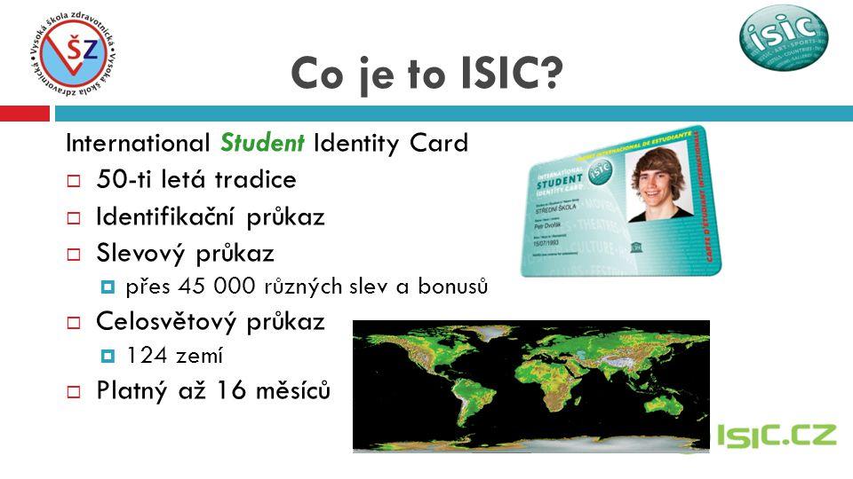 International Student Identity Card 550-ti letá tradice IIdentifikační průkaz SSlevový průkaz ppřes 45 000 různých slev a bonusů CCelosvětový průkaz 1124 zemí PPlatný až 16 měsíců Co je to ISIC