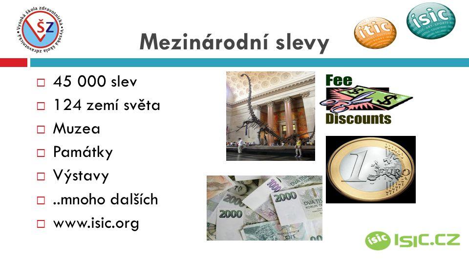 445 000 slev 1124 zemí světa MMuzea PPamátky VVýstavy ...mnoho dalších wwww.isic.org Mezinárodní slevy