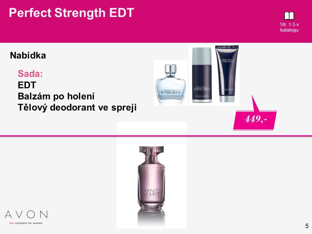 5 Str. 1-5 v katalogu 9,90 Perfect Strength EDT 449,- Nabídka Sada: EDT Balzám po holení Tělový deodorant ve spreji