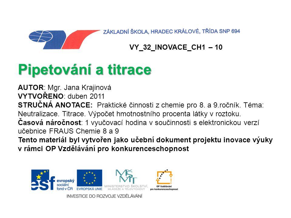 VY_32_INOVACE_CH1 – 10 Pipetování a titrace AUTOR: Mgr. Jana Krajinová VYTVOŘENO: duben 2011 STRUČNÁ ANOTACE: Praktické činnosti z chemie pro 8. a 9.r