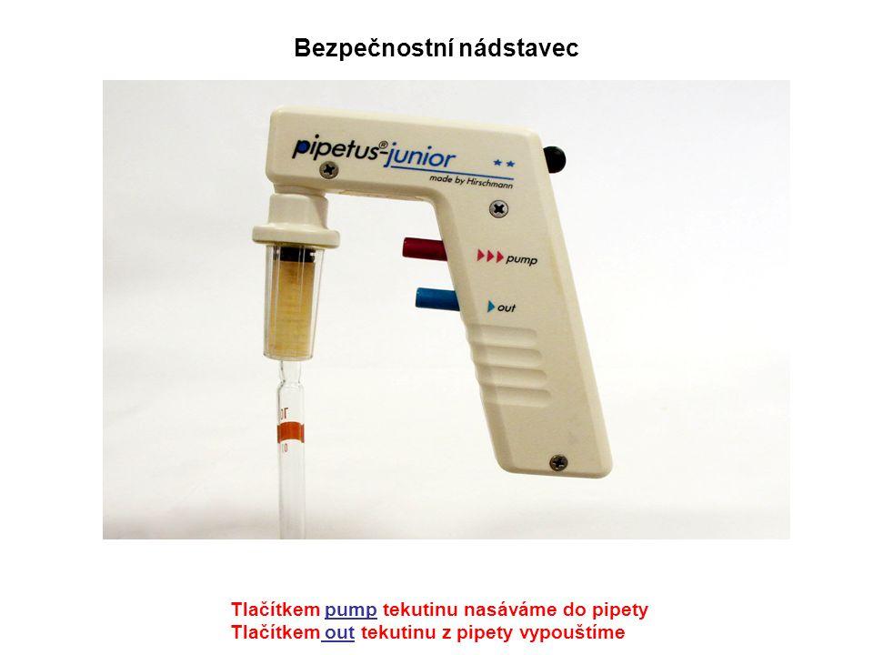 Bezpečnostní nádstavec Tlačítkem pump tekutinu nasáváme do pipety Tlačítkem out tekutinu z pipety vypouštíme
