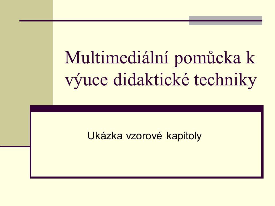 Multimediální pomůcka k výuce didaktické techniky Ukázka vzorové kapitoly