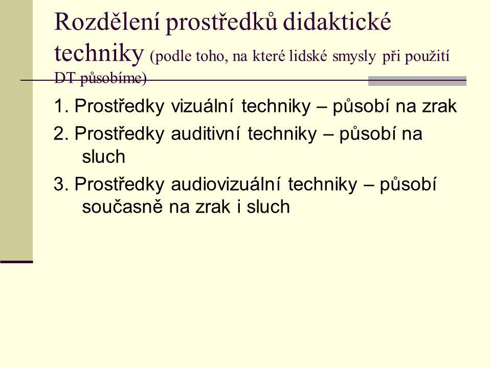 Rozdělení prostředků didaktické techniky (podle toho, na které lidské smysly při použití DT působíme) 1.