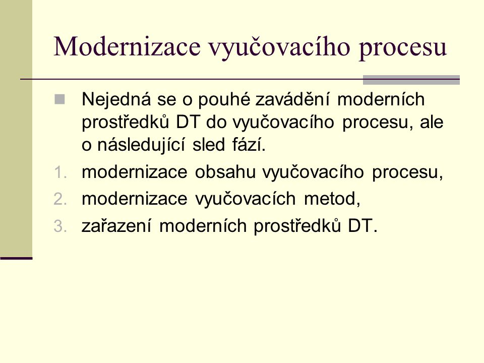 Modernizace vyučovacího procesu Nejedná se o pouhé zavádění moderních prostředků DT do vyučovacího procesu, ale o následující sled fází.