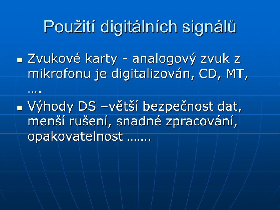 Použití digitálních signálů Zvukové karty - analogový zvuk z mikrofonu je digitalizován, CD, MT, …. Zvukové karty - analogový zvuk z mikrofonu je digi