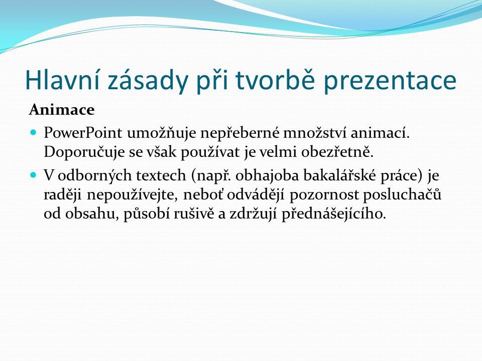 Hlavní zásady při tvorbě prezentace Animace PowerPoint umožňuje nepřeberné množství animací.