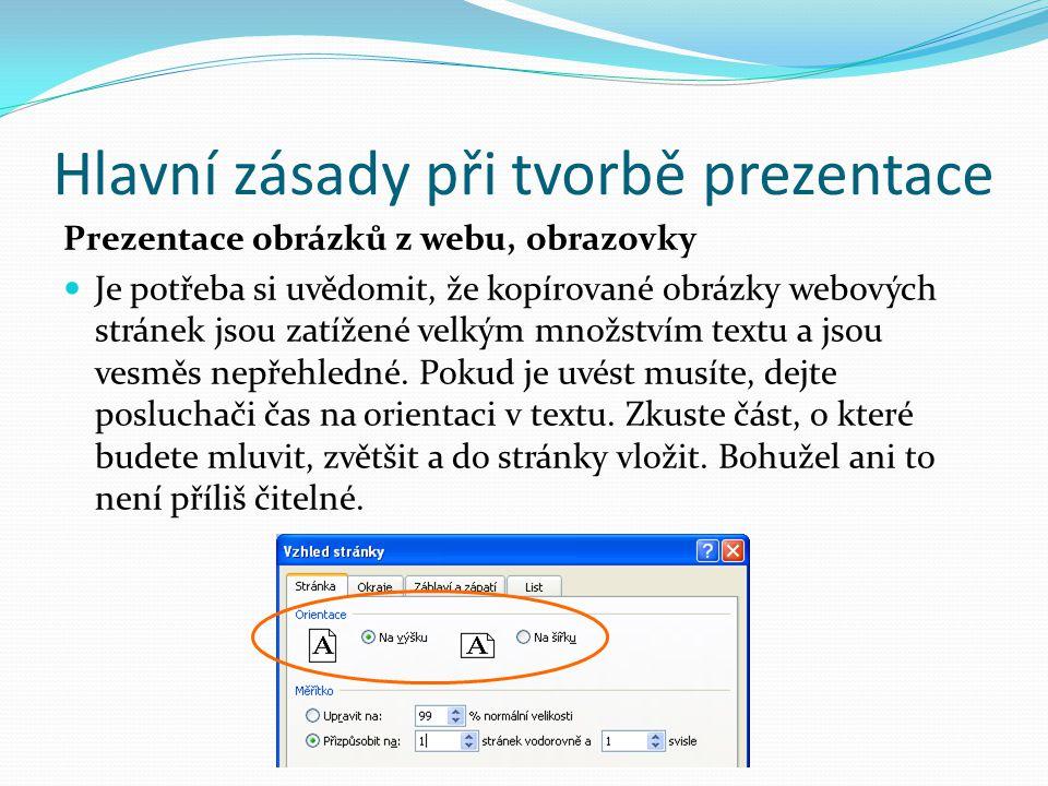 Hlavní zásady při tvorbě prezentace Prezentace obrázků z webu, obrazovky Je potřeba si uvědomit, že kopírované obrázky webových stránek jsou zatížené velkým množstvím textu a jsou vesměs nepřehledné.