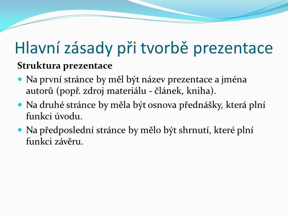 Hlavní zásady při tvorbě prezentace Struktura prezentace Na první stránce by měl být název prezentace a jména autorů (popř.