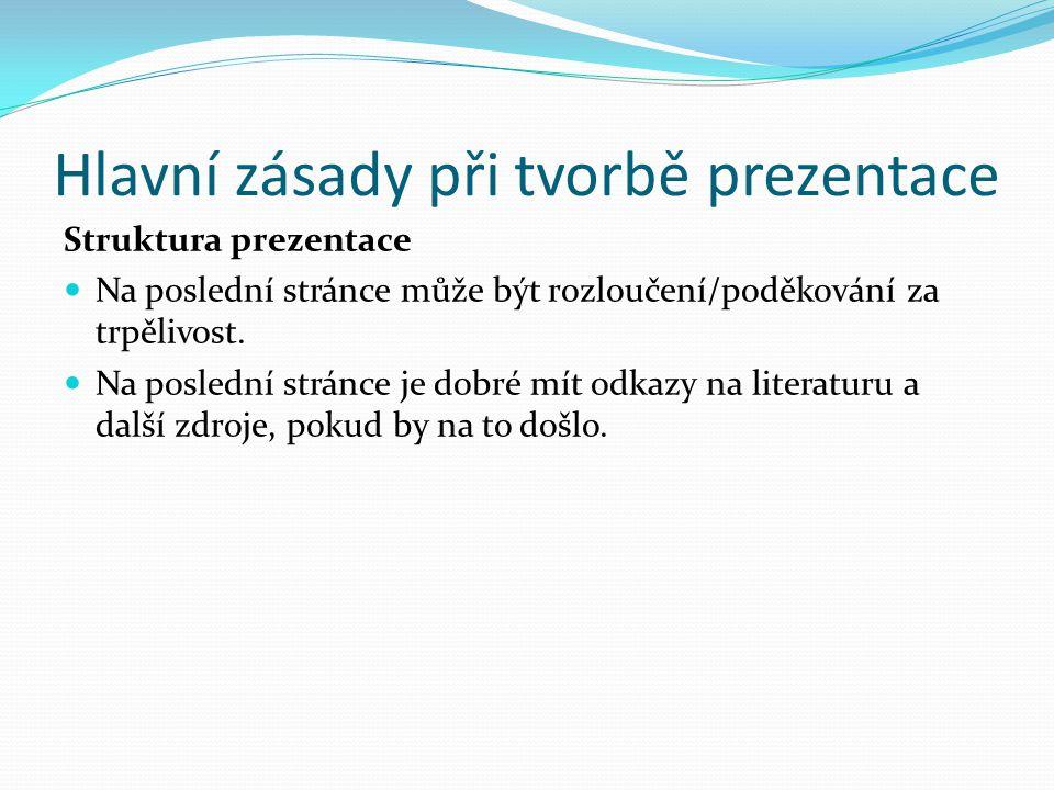 Hlavní zásady při tvorbě prezentace Struktura prezentace Na poslední stránce může být rozloučení/poděkování za trpělivost.