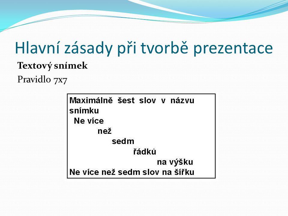 Hlavní zásady při tvorbě prezentace Textový snímek Pravidlo 7x7