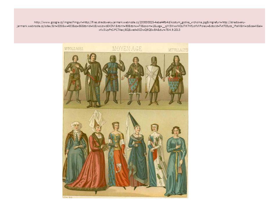 http://www.google.cz/imgres?imgurl=http://files.stredoveky-jarmark.webnode.cz/200000025-4eba44fb4d/kostym_gotika_vrcholna.jpg&imgrefurl=http://stredoveky- jarmark.webnode.cz/odev/&h=535&w=433&sz=56&tbnid=XJEJwoLtwbEXDM:&tbnh=90&tbnw=73&zoom=1&usg=__qYr3WwxNCbJ7IK7nf1oYMlPoIeU=&docid=TvtT03yzb_IPaM&hl=cs&sa=X&ei= xKv3UpPtC-PC7AaxjIEQ&ved=0CDwQ9QEwBA&dur=78 4.9.2013