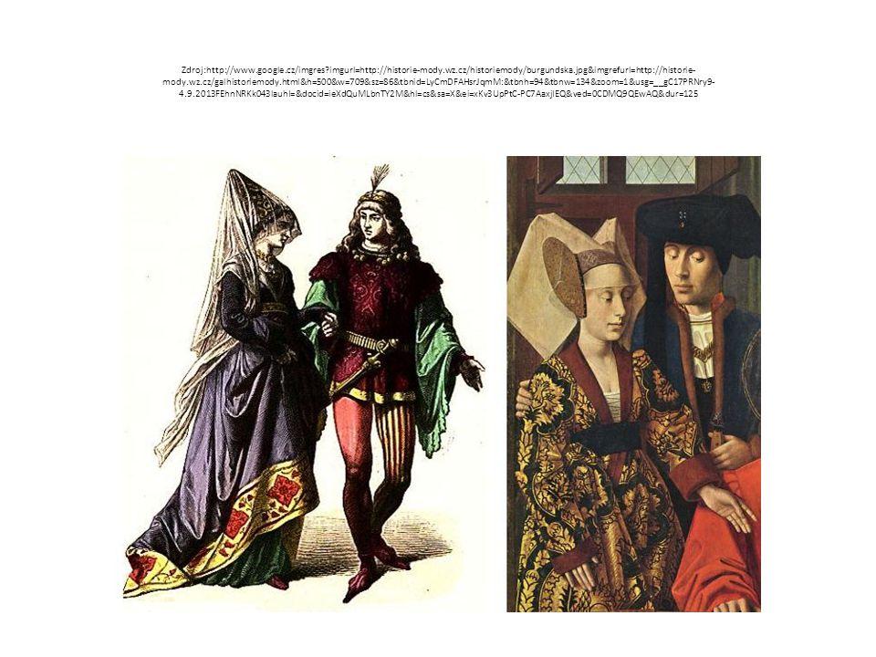Zdroj:http://www.google.cz/imgres?imgurl=http://historie-mody.wz.cz/historiemody/burgundska.jpg&imgrefurl=http://historie- mody.wz.cz/galhistoriemody.html&h=500&w=709&sz=86&tbnid=LyCmDFAHsrJqmM:&tbnh=94&tbnw=134&zoom=1&usg=__gC17PRNry9- 4.9.2013FEhnNRKk043lauhI=&docid=ieXdQuMLbnTY2M&hl=cs&sa=X&ei=xKv3UpPtC-PC7AaxjIEQ&ved=0CDMQ9QEwAQ&dur=125