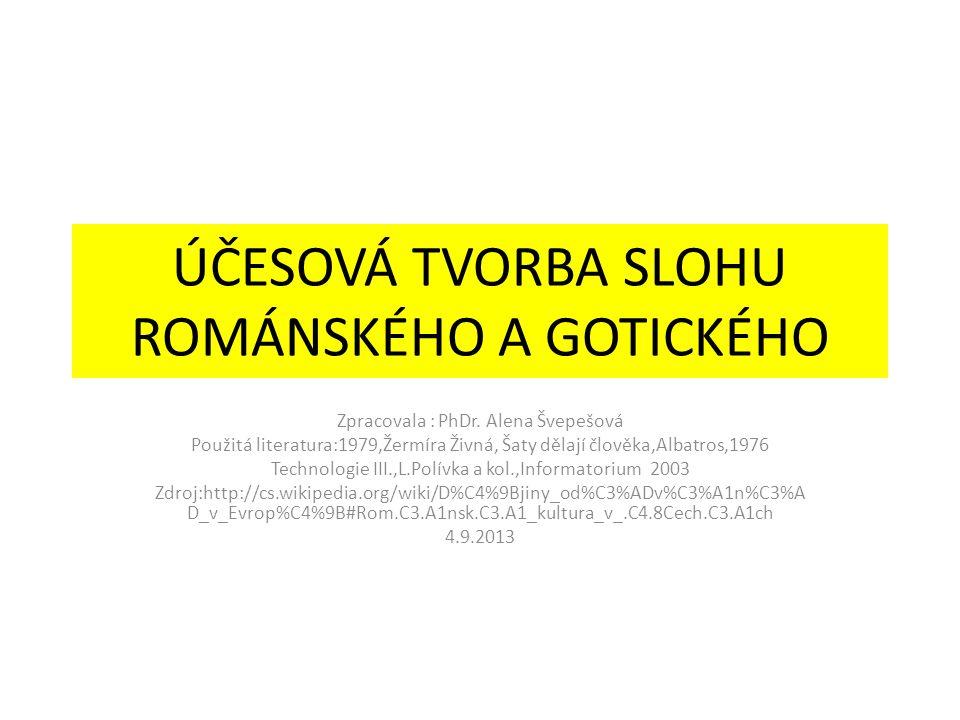 ÚČESOVÁ TVORBA SLOHU ROMÁNSKÉHO A GOTICKÉHO Zpracovala : PhDr.