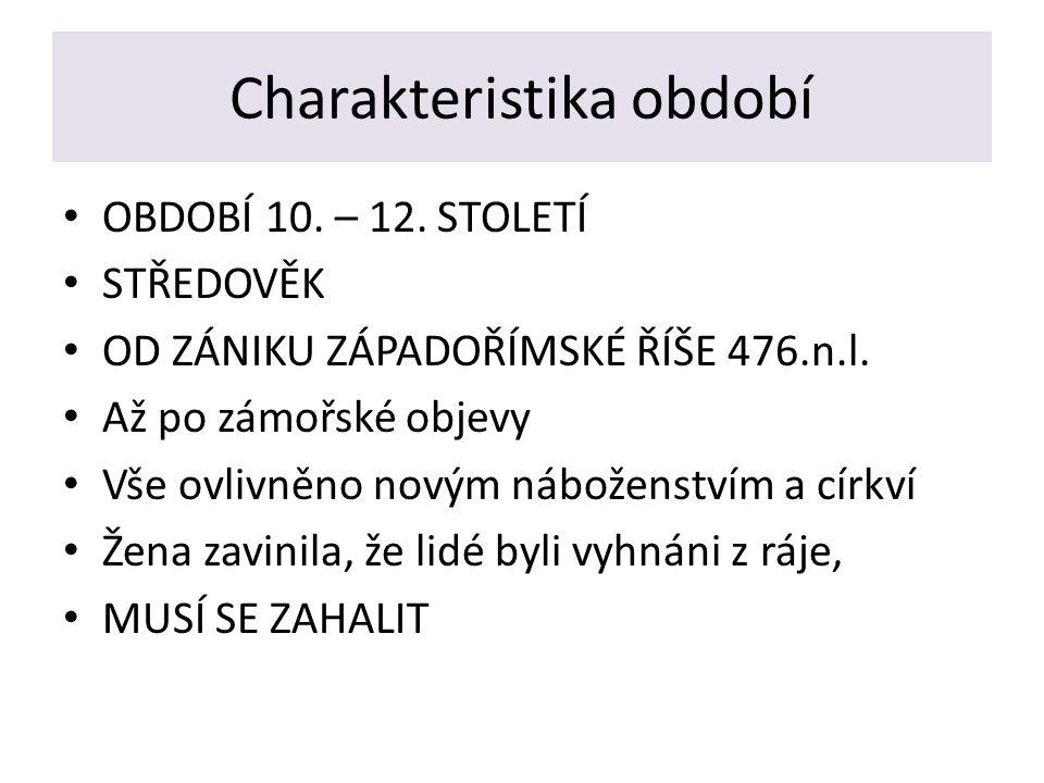 Charakteristika období OBDOBÍ 10.– 12. STOLETÍ STŘEDOVĚK OD ZÁNIKU ZÁPADOŘÍMSKÉ ŘÍŠE 476.n.l.
