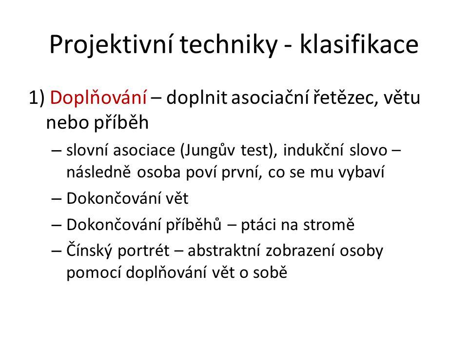 Projektivní techniky - klasifikace 1) Doplňování – doplnit asociační řetězec, větu nebo příběh – slovní asociace (Jungův test), indukční slovo – násle