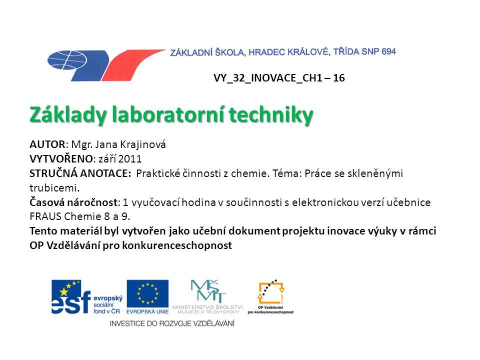 VY_32_INOVACE_CH1 – 16 Základy laboratorní techniky AUTOR: Mgr. Jana Krajinová VYTVOŘENO: září 2011 STRUČNÁ ANOTACE: Praktické činnosti z chemie. Téma