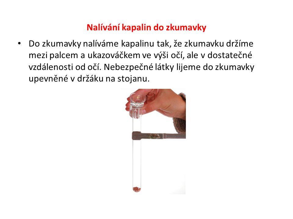 Míchání - skleněnou tyčinkou - krouživým pohybem nádoby Nálevka – pro kapaliny Násypka – pro pevné sypké látky