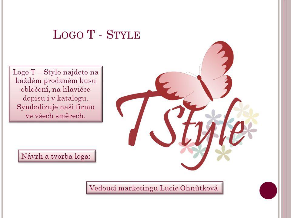 L OGO T - S TYLE Logo T – Style najdete na každém prodaném kusu oblečení, na hlavičce dopisu i v katalogu. Symbolizuje naši firmu ve všech směrech. Lo
