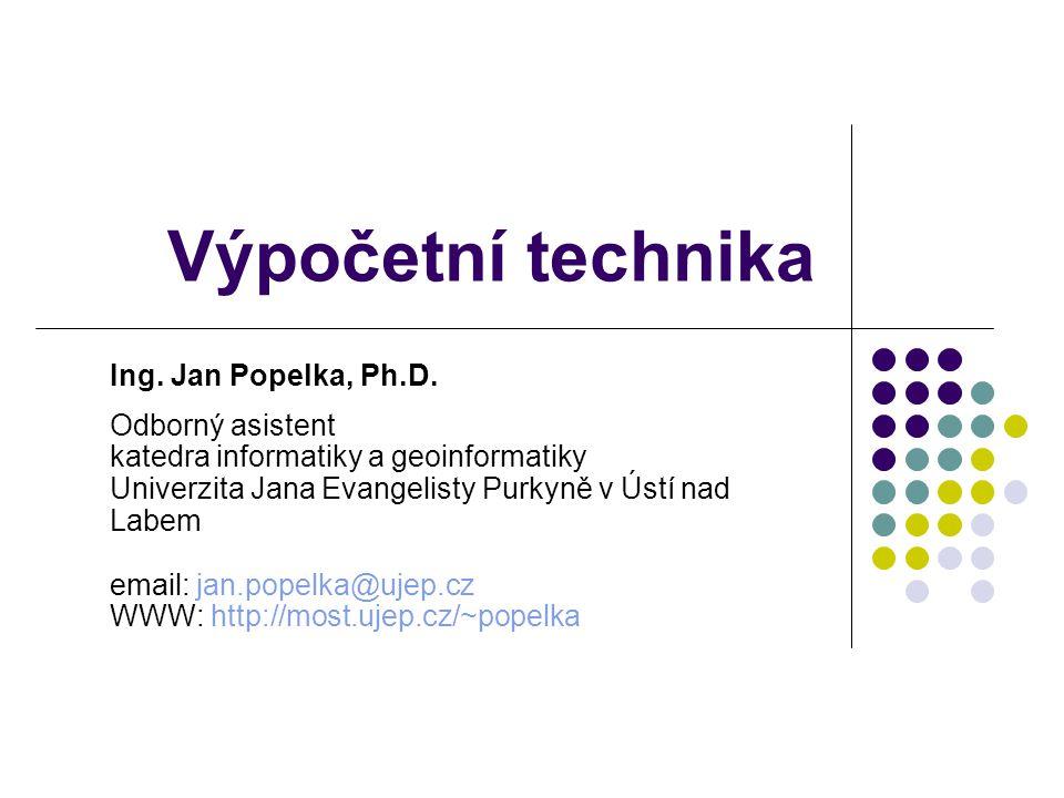Výpočetní technika Ing. Jan Popelka, Ph.D. Odborný asistent katedra informatiky a geoinformatiky Univerzita Jana Evangelisty Purkyně v Ústí nad Labem