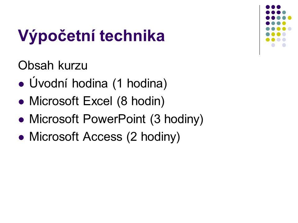 Výpočetní technika Obsah kurzu Úvodní hodina (1 hodina) Microsoft Excel (8 hodin) Microsoft PowerPoint (3 hodiny) Microsoft Access (2 hodiny)