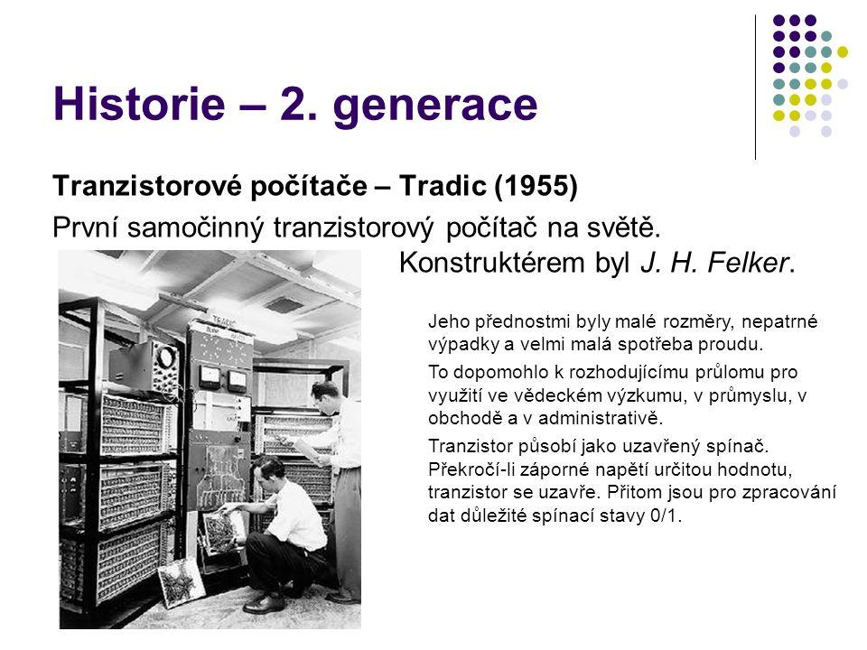 Historie – 2. generace Tranzistorové počítače – Tradic (1955) První samočinný tranzistorový počítač na světě. Konstruktérem byl J. H. Felker. Jeho pře
