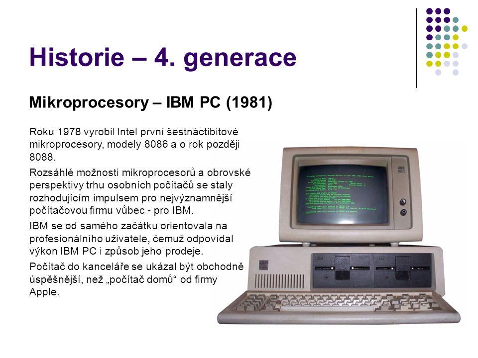 Historie – 4. generace Mikroprocesory – IBM PC (1981) Roku 1978 vyrobil Intel první šestnáctibitové mikroprocesory, modely 8086 a o rok později 8088.