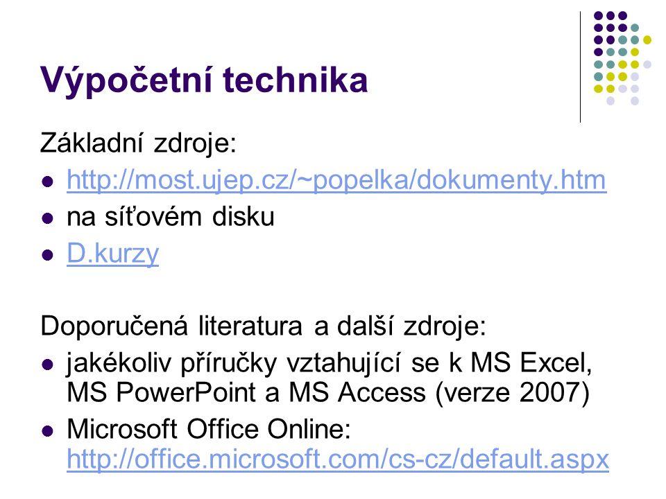 Výpočetní technika Základní zdroje: http://most.ujep.cz/~popelka/dokumenty.htm na síťovém disku D.kurzy Doporučená literatura a další zdroje: jakékoli