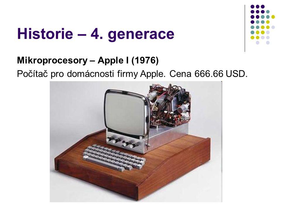 Historie – 4. generace Mikroprocesory – Apple I (1976) Počítač pro domácnosti firmy Apple. Cena 666.66 USD.