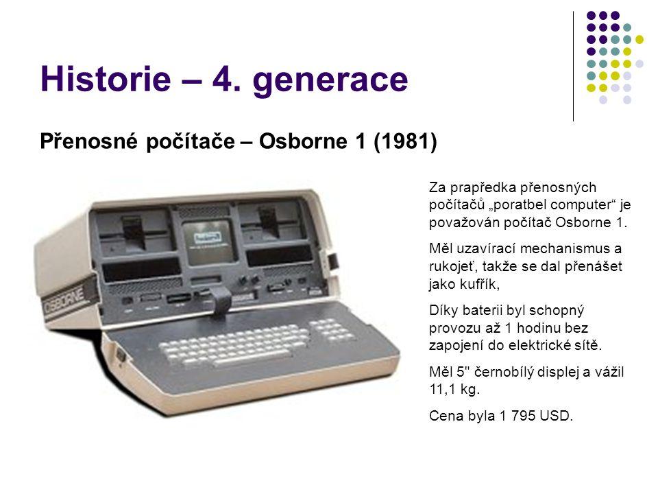 """Historie – 4. generace Přenosné počítače – Osborne 1 (1981) Za prapředka přenosných počítačů """"poratbel computer"""" je považován počítač Osborne 1. Měl u"""