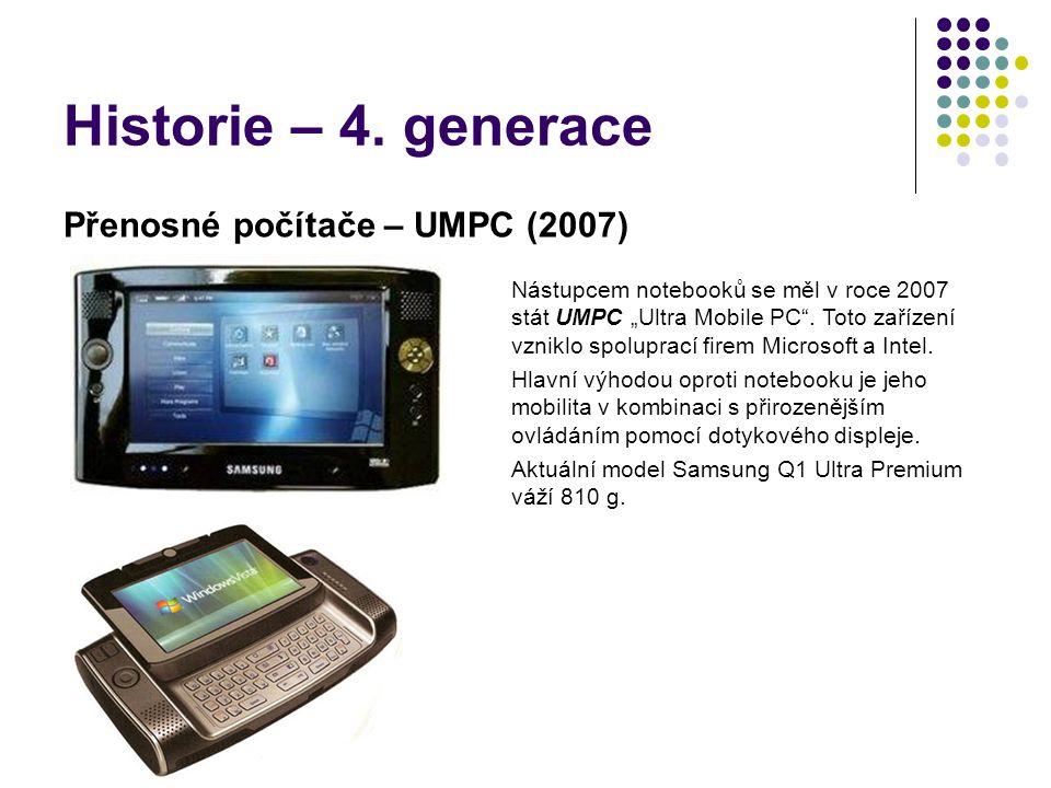 """Historie – 4. generace Přenosné počítače – UMPC (2007) Nástupcem notebooků se měl v roce 2007 stát UMPC """"Ultra Mobile PC"""". Toto zařízení vzniklo spolu"""