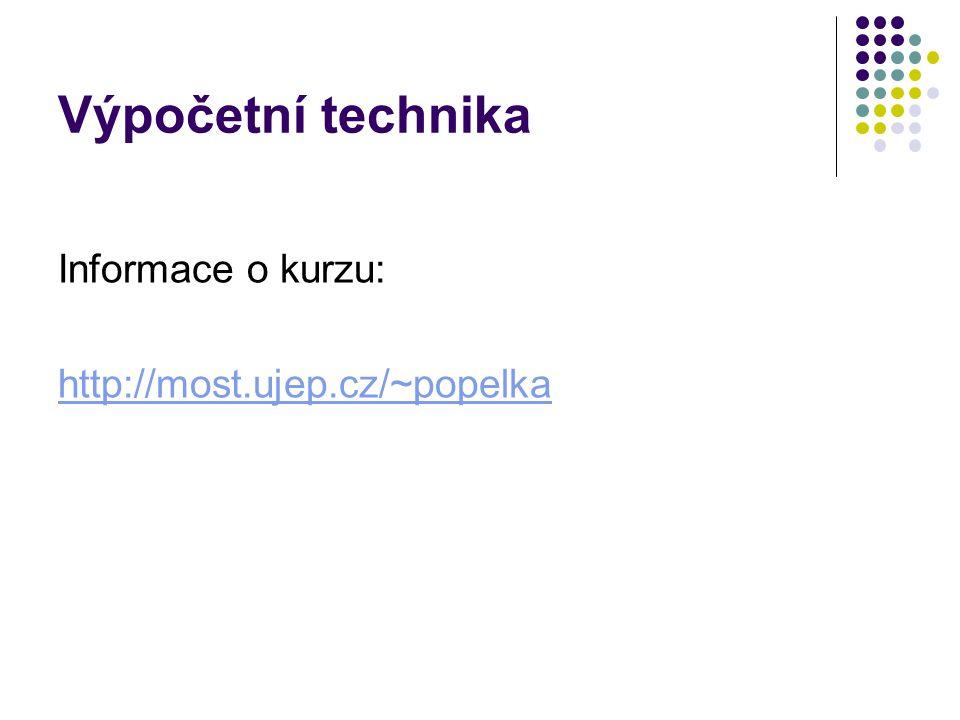 Výpočetní technika Informace o kurzu: http://most.ujep.cz/~popelka