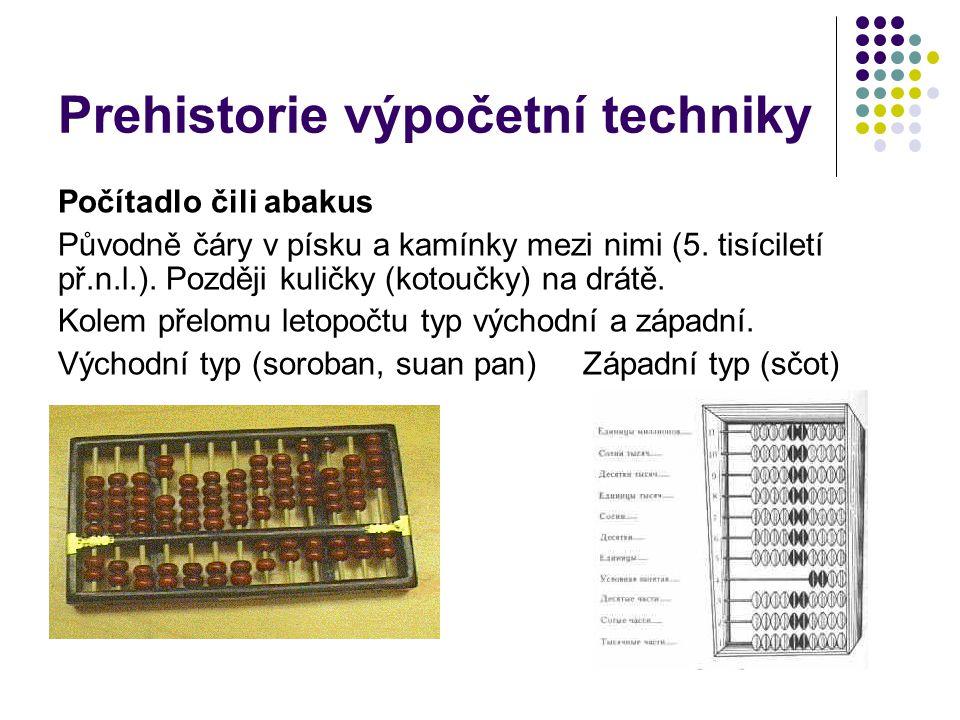 Prehistorie výpočetní techniky Počítadlo čili abakus Původně čáry v písku a kamínky mezi nimi (5. tisíciletí př.n.l.). Později kuličky (kotoučky) na d
