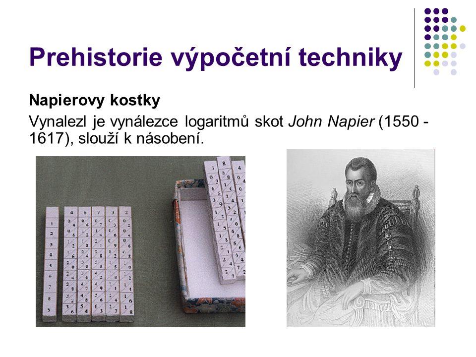 Prehistorie výpočetní techniky Napierovy kostky Vynalezl je vynálezce logaritmů skot John Napier (1550 - 1617), slouží k násobení.