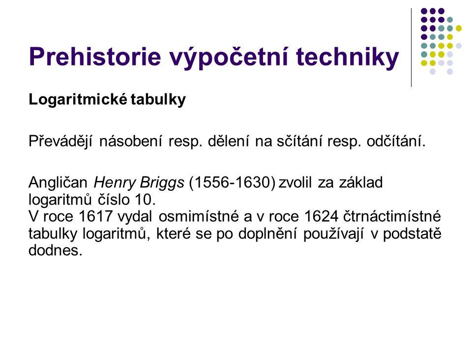 Prehistorie výpočetní techniky Logaritmické tabulky Převádějí násobení resp. dělení na sčítání resp. odčítání. Angličan Henry Briggs (1556-1630) zvoli