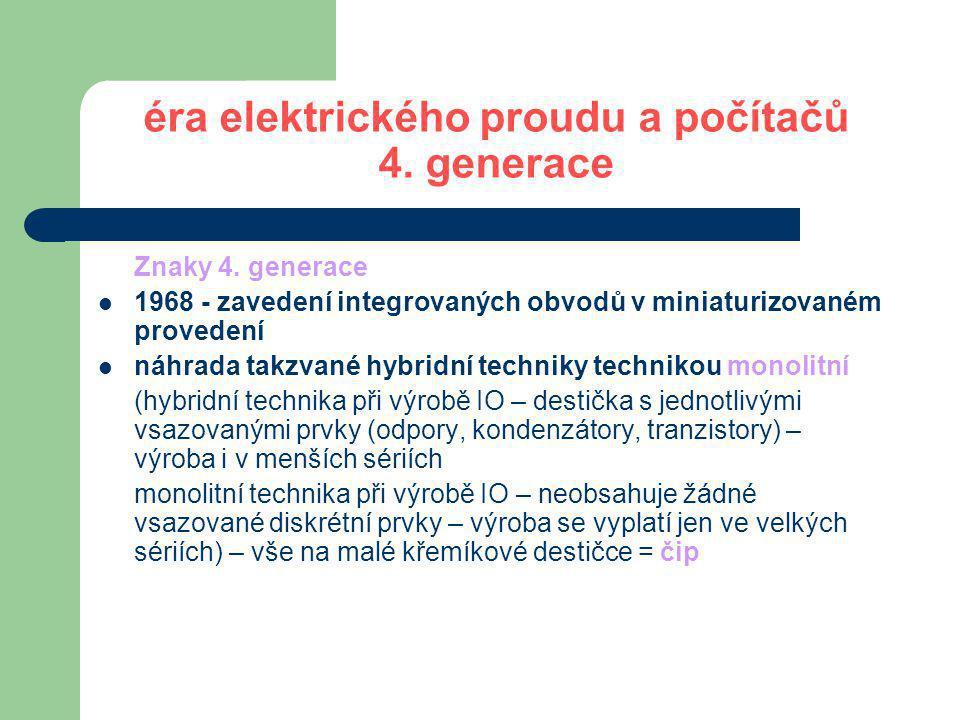 éra elektrického proudu a počítačů 4.generace Mikroprocesory 1971 - M.