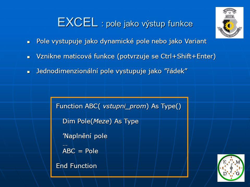 EXCEL : pole jako výstup funkce Pole vystupuje jako dynamické pole nebo jako Variant Pole vystupuje jako dynamické pole nebo jako Variant Vznikne mati