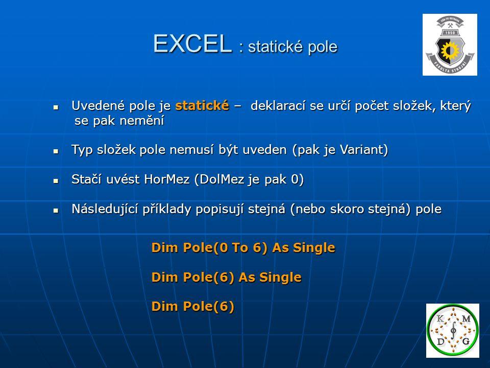 EXCEL : statické pole Uvedené pole je statické – deklarací se určí počet složek, který Uvedené pole je statické – deklarací se určí počet složek, kter