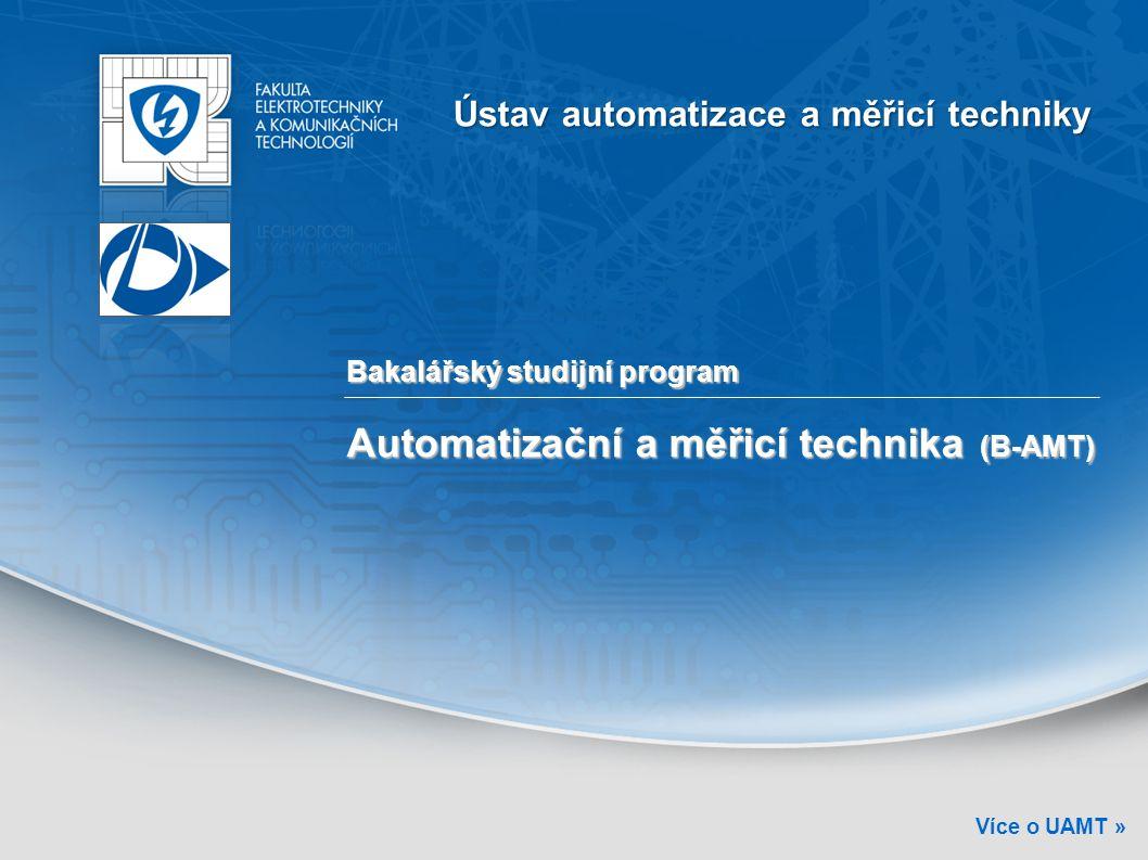 Bakalářský studijní program Automatizační a měřicí technika (B-AMT) Ústav automatizace a měřicí techniky Více o UAMT »