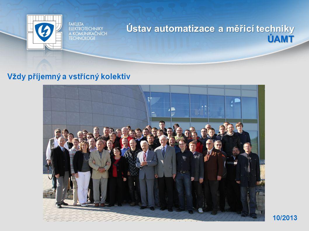 Vždy příjemný a vstřícný kolektiv 10/2013 Ústav a utomatizace a měřicí techniky ÚAMT