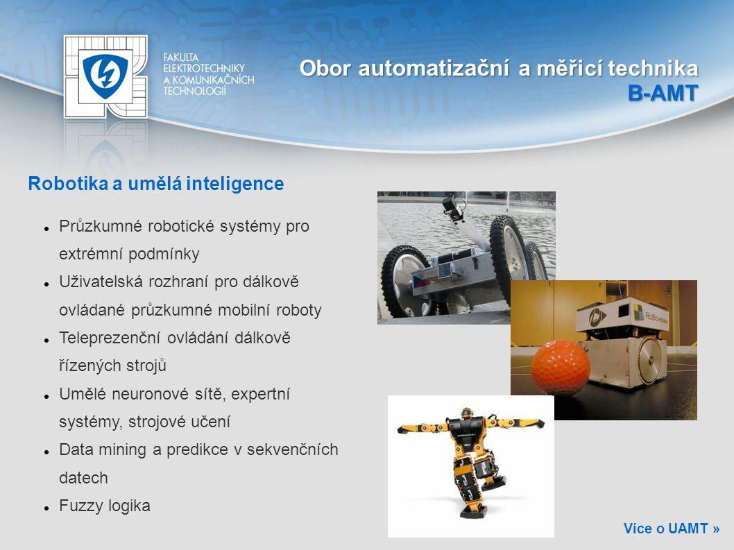 Robotika a umělá inteligence Průzkumné robotické systémy pro extrémní podmínky Uživatelská rozhraní pro dálkově ovládané průzkumné mobilní roboty Tele