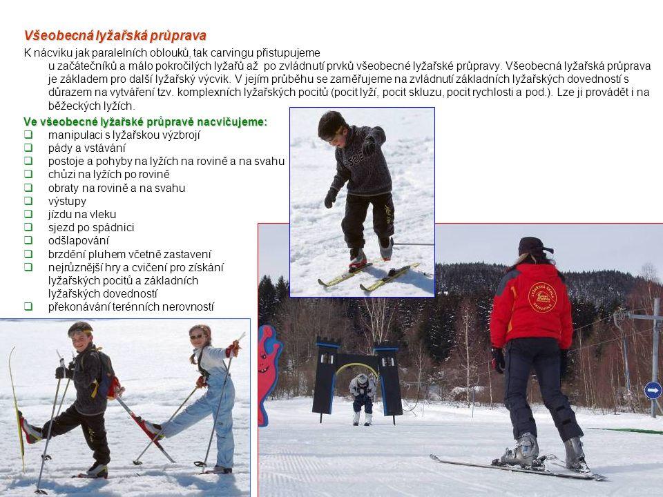 Všeobecná lyžařská průprava K nácviku jak paralelních oblouků, tak carvingu přistupujeme u začátečníků a málo pokročilých lyžařů až po zvládnutí prvků