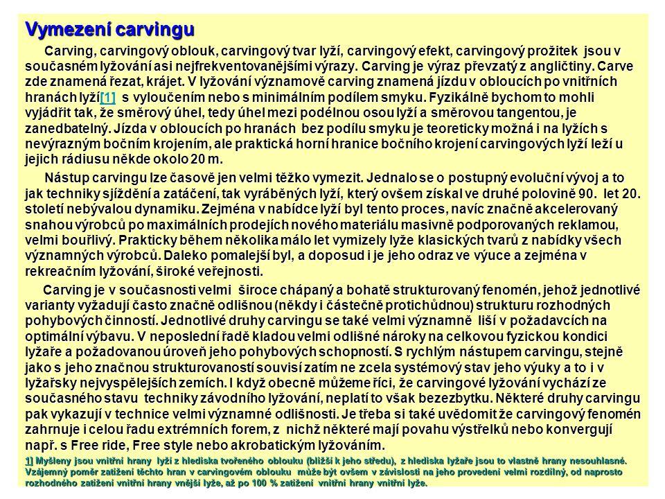 Vymezení carvingu Carving, carvingový oblouk, carvingový tvar lyží, carvingový efekt, carvingový prožitek jsou v současném lyžování asi nejfrekventova