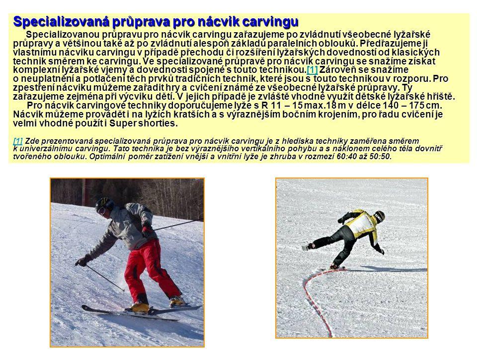 Specializovaná průprava pro nácvik carvingu Specializovanou průpravu pro nácvik carvingu zařazujeme po zvládnutí všeobecné lyžařské průpravy a většino