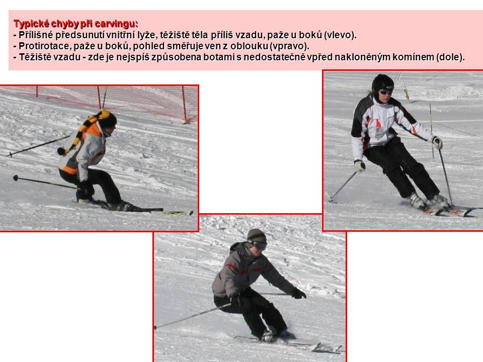 Typické chyby při carvingu: - Přílišné předsunutí vnitřní lyže, těžiště těla příliš vzadu, paže u boků (vlevo). - Protirotace, paže u boků, pohled smě