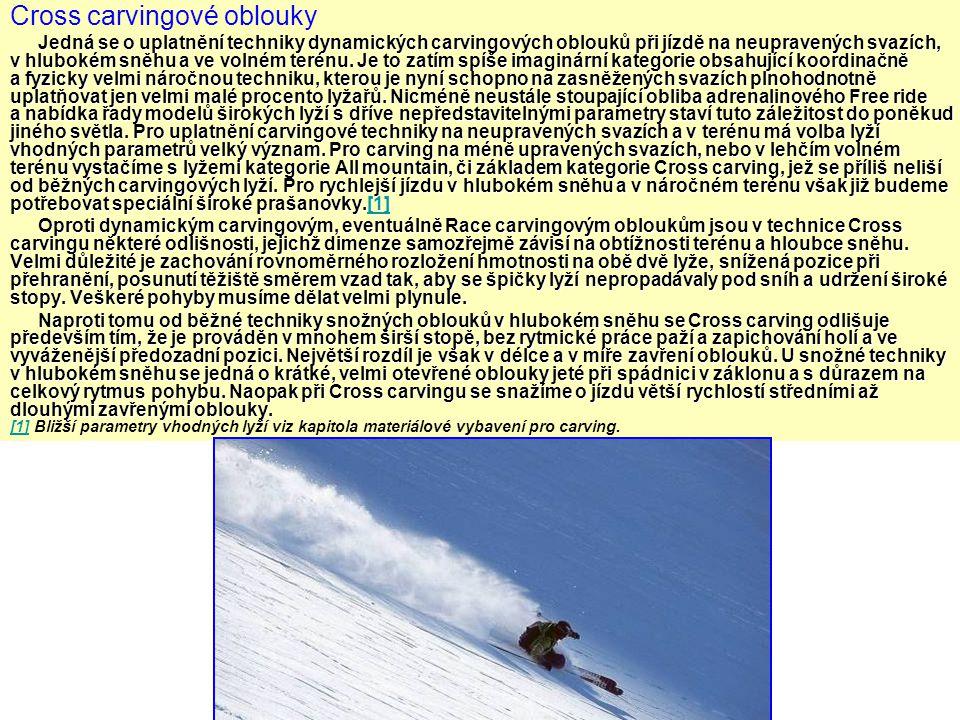 Cross carvingové oblouky Jedná se o uplatnění techniky dynamických carvingových oblouků při jízdě na neupravených svazích, v hlubokém sněhu a ve volné