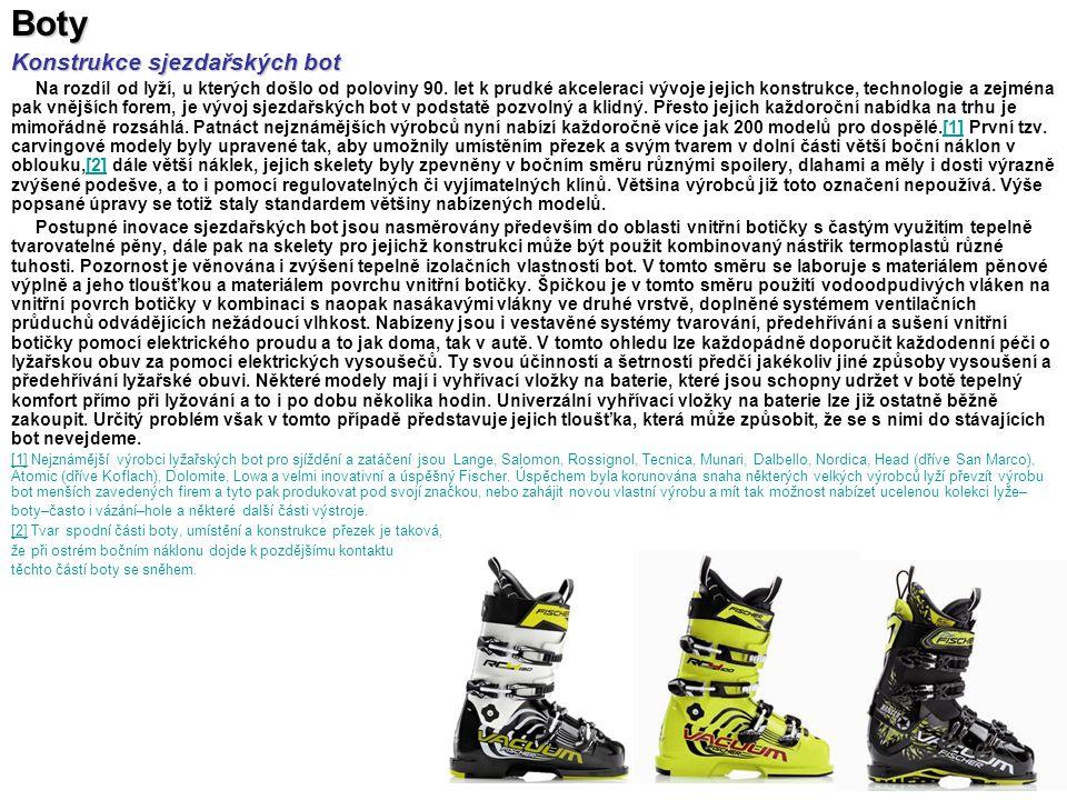 Boty Konstrukce sjezdařských bot Na rozdíl od lyží, u kterých došlo od poloviny 90. let k prudké akceleraci vývoje jejich konstrukce, technologie a ze