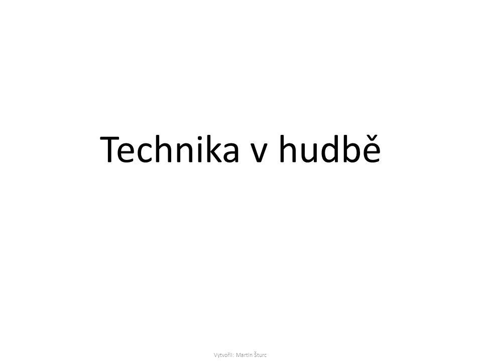 Technika v hudbě Vytvořil: Martin Šturc