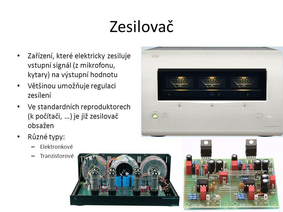 Zesilovač Zařízení, které elektricky zesiluje vstupní signál (z mikrofonu, kytary) na výstupní hodnotu Většinou umožňuje regulaci zesílení Ve standardních reproduktorech (k počítači, …) je již zesilovač obsažen Různé typy: – Elektronkové – Tranzistorové