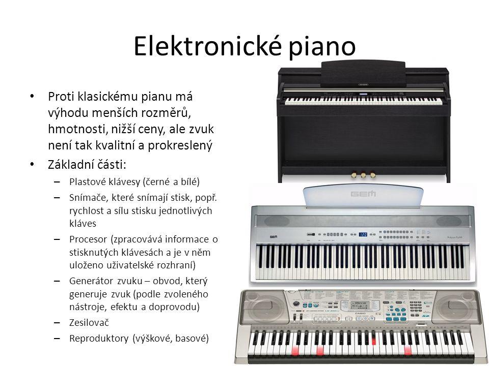 Elektronické piano Proti klasickému pianu má výhodu menších rozměrů, hmotnosti, nižší ceny, ale zvuk není tak kvalitní a prokreslený Základní části: – Plastové klávesy (černé a bílé) – Snímače, které snímají stisk, popř.
