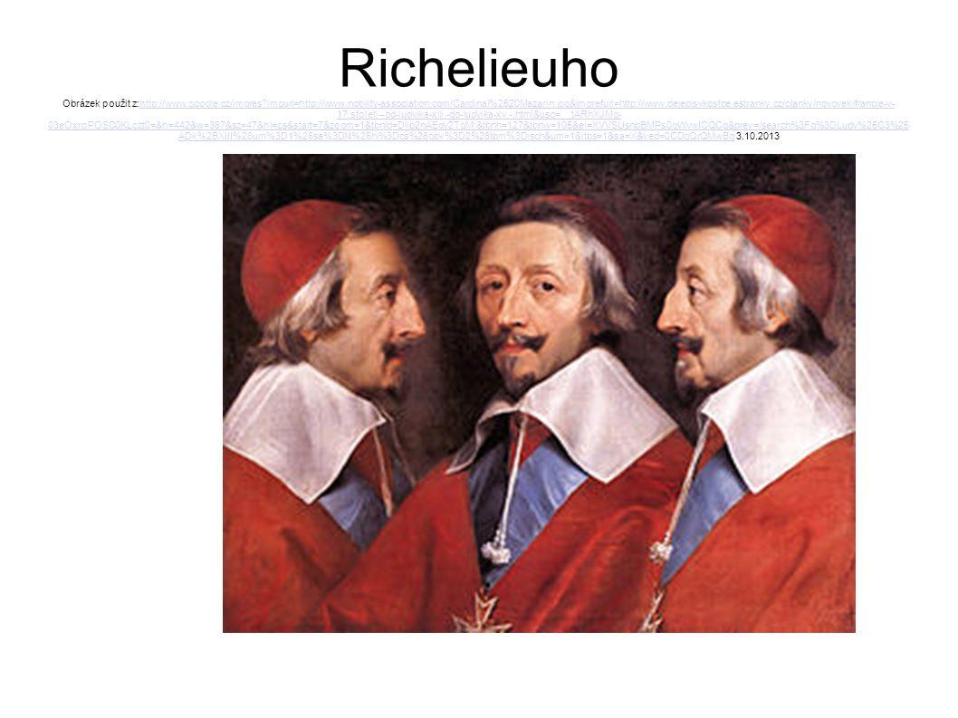Richelieuho Obrázek použit z:http://www.google.cz/imgres?imgurl=http://www.nobility-association.com/Cardinal%2520Mazarin.jpg&imgrefurl=http://www.deje